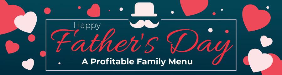 Father's Day - A Profitable Family Menu
